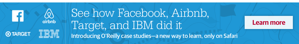 See how Facebook, Airbnb, Target, and IBM did it. Introducing O'Reilly case studies, a new way to learn, only on Safari. Learn more