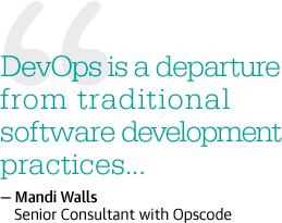 DevOps is a departure from traditional software development practices...-Mandi Walls, Senior Consultant with OpsCode