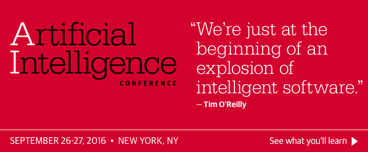 O'Reilly AI Conference in New York, NY, September 26-27, 2016. See what you'll learn.
