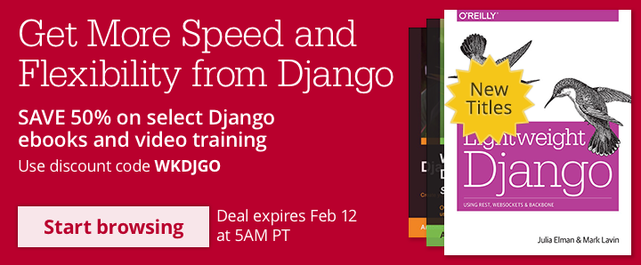 Get Even More Speed and Flexibility from Django -  SAVE 50% on our latest Django titles