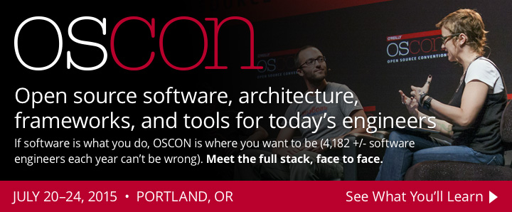 OSCON: The O'Reilly Open Source Convention, July 20-24, 2015. See what you'll learn.