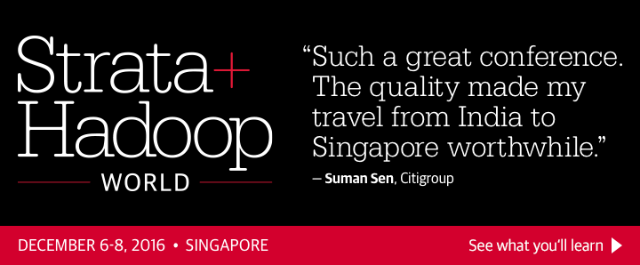 O'Reilly Strata + Hadoop World in Singapore, December 6–8, 2016. See what you'll learn.