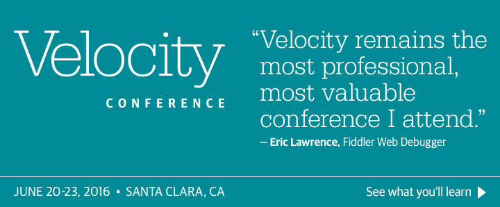 O'Reilly Velocity Conference in Santa Clara, CA, June 20-23, 2016. See what you'll learn.