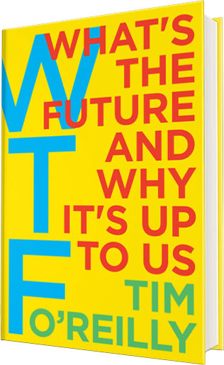 Tim O'Reilly: WTF? What's the Future and Why It's Up to Us